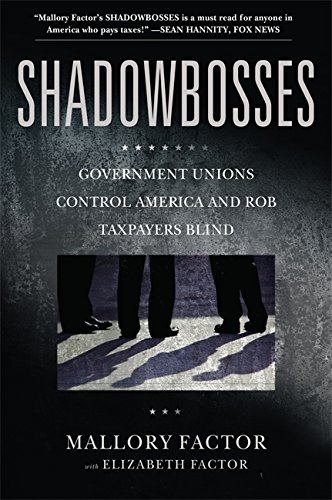 9781455522743: Shadowbosses: Government Unions Control America and Rob Taxpayers Blind