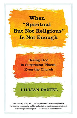 "9781455523092: When ""Spiritual but Not Religious"" Is Not Enough: Seeing God in Surprising Places, Even the Church"