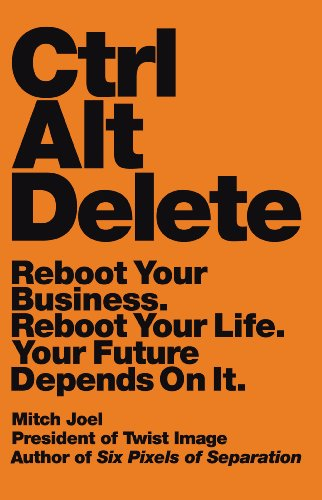 9781455523306: Ctrl Alt Delete: Reboot Your Business. Reboot Your Life. Your Future Depends on It