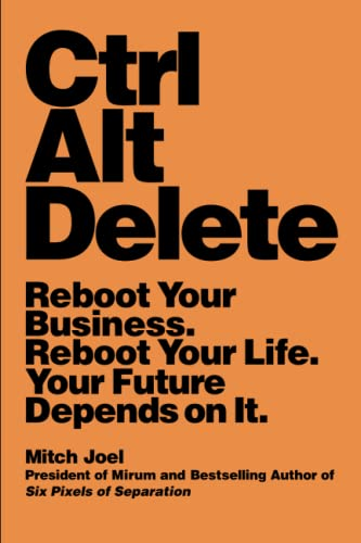 9781455523320: Ctrl Alt Delete: Reboot Your Business. Reboot Your Life. Your Future Depends on It.