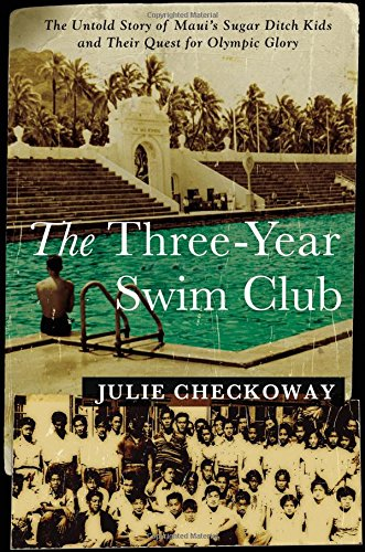 The Three-Year Swim Club: The Untold Story of Maui's Sugar Ditch Kids and Their Quest for ...