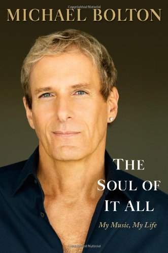 The Soul of It All: My Music, My Life: Bolton, Michael