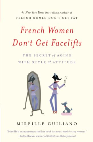 9781455524105: French Women Don't Get Facelifts: The Secret of Aging with Style & Attitude