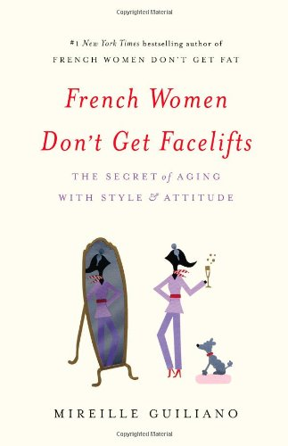 9781455524112: French Women Don't Get Facelifts: The Secret of Aging with Style & Attitude