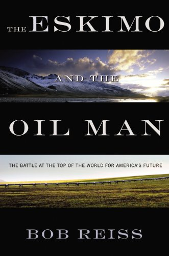 9781455525249: The Eskimo and The Oil Man: The Battle at the Top of the World for America's Future