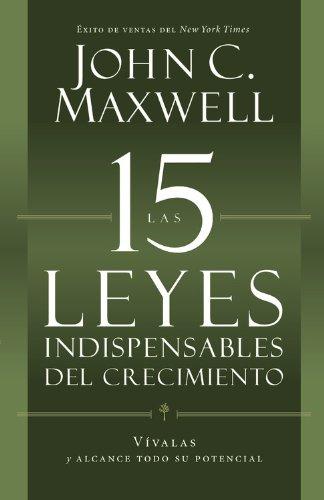 9781455525447: Las 15 Leyes Indispensables del Crecimiento: Vivalas y Alcance Todo su Potencial = The 15 Invaluable Laws of Growth