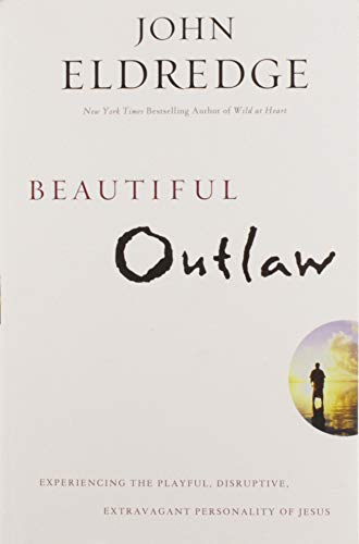 9781455525706: Beautiful Outlaw: Experiencing the Playful, Disruptive, Extravagant Personality of Jesus