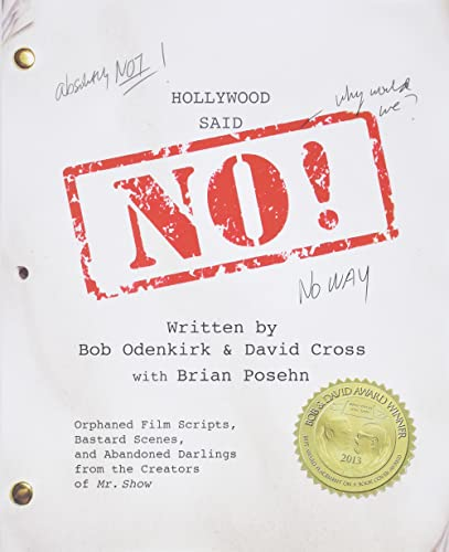 9781455526307: Hollywood Said No!: Orphaned Film Scripts, Bastard Scenes, and Abandoned Darlings from the Creators of Mr. Show