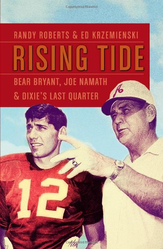 Rising Tide: Bear Bryant, Joe Namath, and Dixie's Last Quarter (1455526339) by Roberts, Randy; Krzemienski, Ed