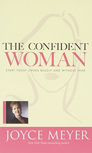 9781455526772: The Confident Woman: Start Today Living Boldly and Without Fear