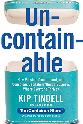 9781455526857: Uncontainable: How Passion, Commitment, and Conscious Capitalism Built a Business Where Everyone Thrives