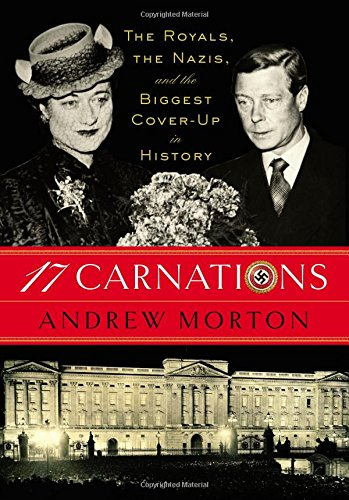 17 CARNATIONS : THE ROYALS THE NAZIS: ANDREW MORTON