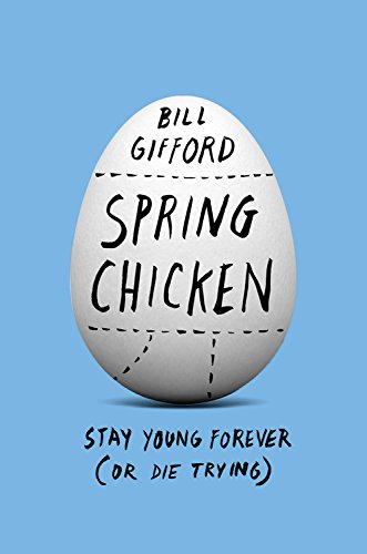 9781455527441: Spring Chicken: Stay Young Forever (Or Die Trying)