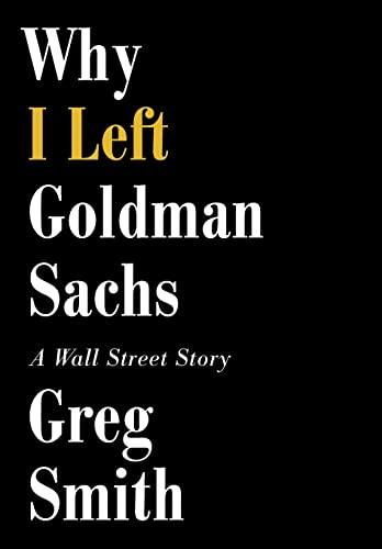 9781455527472: Why I Left Goldman Sachs: A Wall Street Story