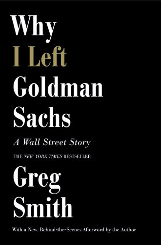 9781455527496: Why I Left Goldman Sachs: A Wall Street Story