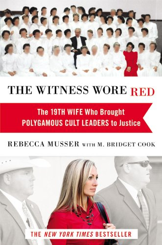 THE WITNESS WORE RED~THE 19TH WIFE WHO BROUGHT POLYGAMOUS CULT LEADERS TO JUSTICE