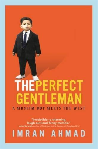 The Perfect Gentleman: A Muslim Boy Meets the West. Imran Ahmad: Center Street
