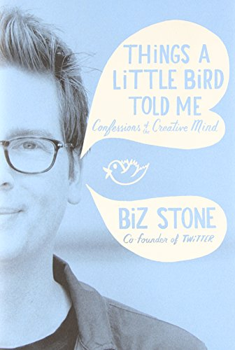 9781455528714: Things a Little Bird Told Me: Confessions of the Creative Mind