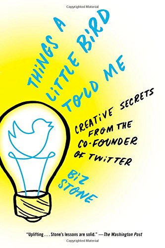9781455528721: Things a Little Bird Told Me: Creative Secrets from the Co-Founder of Twitter