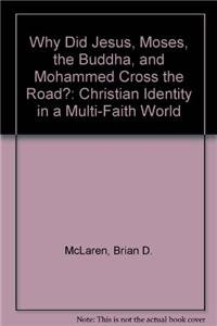 9781455528769: Why Did Jesus, Moses, the Buddha, and Mohammed Cross the Road?: Christian Identity in a Multi-Faith World