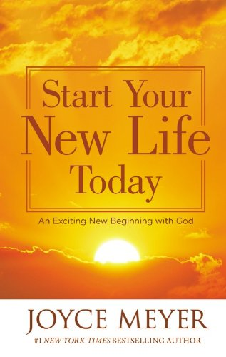 Start Your New Life Today: An Exciting New Beginning with God (9781455529377) by Meyer, Joyce