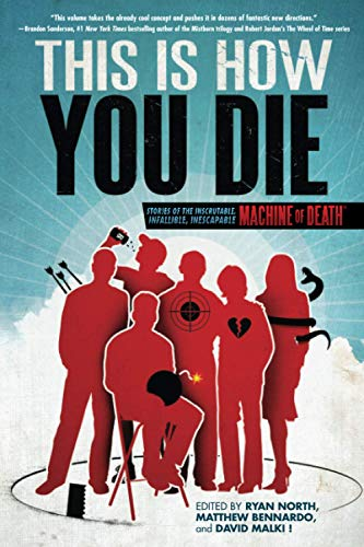 This Is How You Die: Stories of the Inscrutable, Infallible, Inescapable Machine of Death: David ...