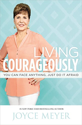 9781455530106: Living Courageously: You Can Face Anything, Just Do It Afraid