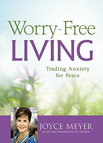9781455532483: Worry-Free Living: Trading Anxiety for Peace