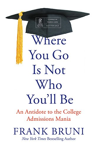 9781455532704: Where You Go Is Not Who You'll Be: An Antidote to the College Admissions Mania