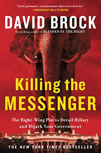 9781455533756: Killing the Messenger: The Right-Wing Plot to Derail Hillary and Hijack Your Government