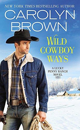 Wild Cowboy Ways (Lucky Penny Ranch): Carolyn Brown