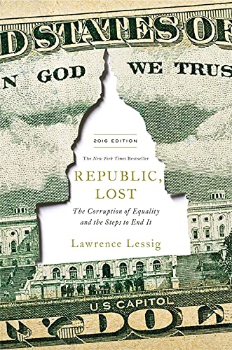 9781455537013: Republic, Lost: How Money Corrupts Congress - and a Plan to Stop It