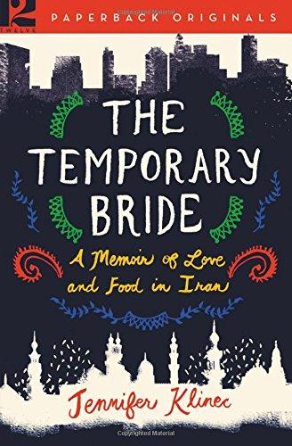 9781455537693: The Temporary Bride: A Memoir of Love and Food in Iran