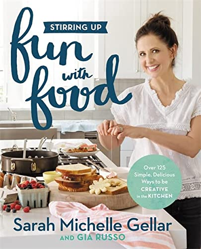 9781455538744: Stirring Up Fun with Food: Over 115 Simple, Delicious Ways to Be Creative in the Kitchen