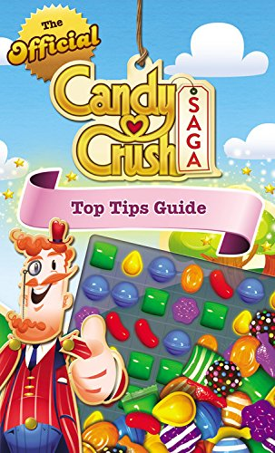 The Official Candy Crush Saga Top Tips Guide: Candy Crush