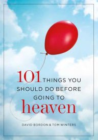 9781455539376: 101 Things You Should Do Before Going to Heaven