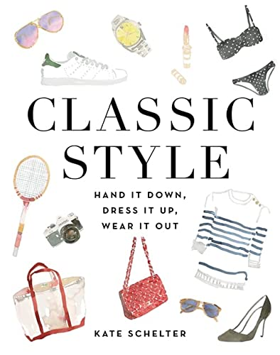 9781455540068: Classic Style: Hand It Down, Dress It Up, Wear It Out
