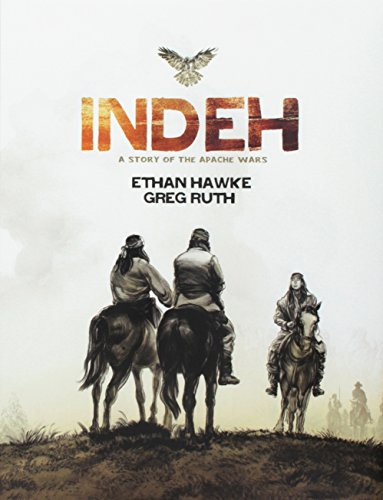 Indeh: A Story of the Apache Wars.: HAWKE, Ethan.