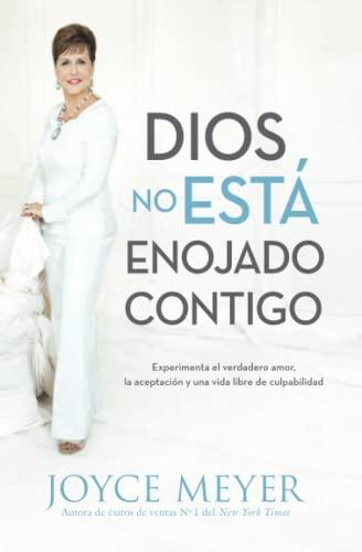 Dios No Está Enojado Contigo: Experimenta el Verdadero Amor, la Aceptación y una Vida Libre de Culpabilidad (Spanish Edition) (9781455544615) by Meyer, Joyce