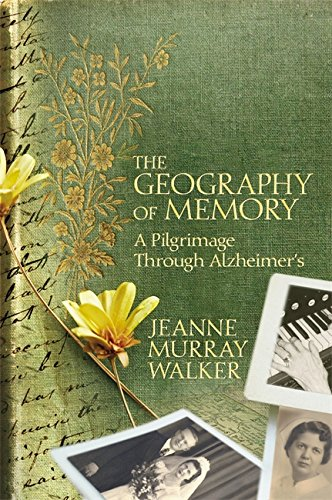 The Geography of Memory: A Pilgrimage Through Alzheimer's: Walker, Jeanne Murray
