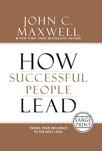 How Successful People Lead: Taking Your Influence to the Next Level: Maxwell, John C.