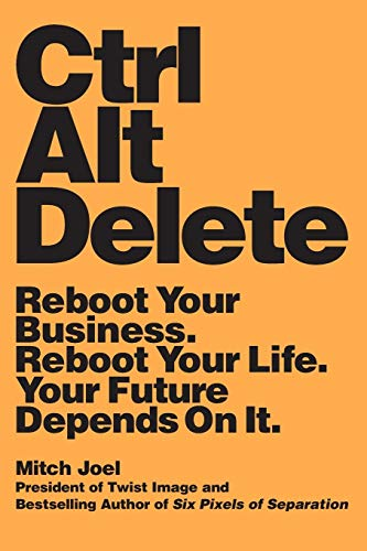9781455545483: Ctrl Alt Delete: Reboot Your Business. Reboot Your Life. Your Future Depends on It