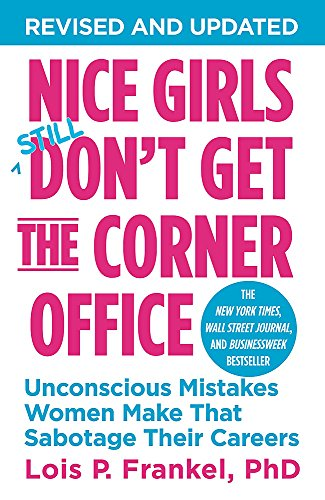 9781455546046: Nice Girls Don't Get the Corner Office: Unconscious Mistakes Women Make That Sabotage Their Careers (A NICE GIRLS Book)