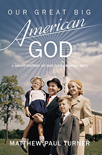 9781455547333: Our Great Big American God: A Short History of Our Ever-growing Deity