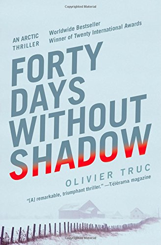 Forty Days Without Shadow: An Arctic Thriller: Truc, Olivier