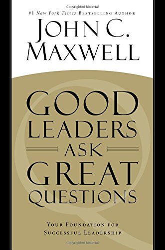 9781455548071: Good Leaders Ask Great Questions: Your Foundation for Successful Leadership