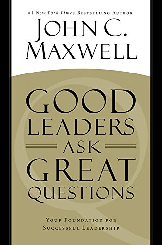 9781455548095: Good Leaders Ask Great Questions: Your Foundation for Successful Leadership
