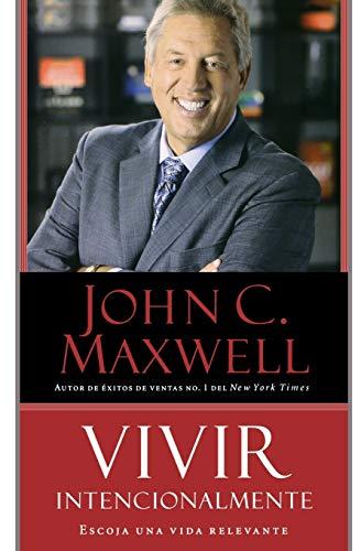 Vivir Intencionalmente : Su Camino Hacia una: John C. Maxwell