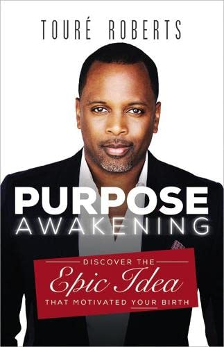 Purpose Awakening: Discover the Epic Idea that Motivated Your Birth: Roberts, Touré