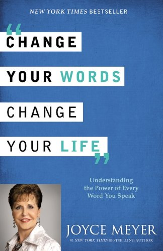 9781455549108: Change Your Words, Change Your Life: Understanding the Power of Every Word You Speak
